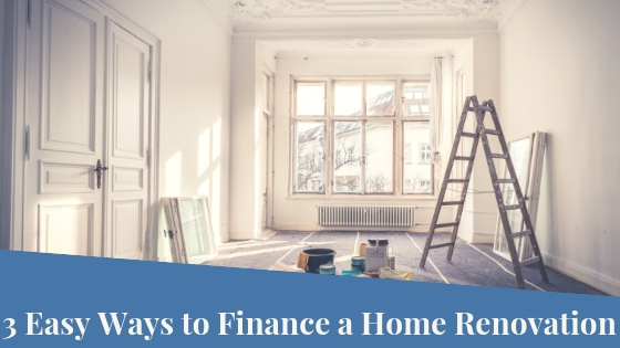 3 Easy Ways To Finance A Home Renovation