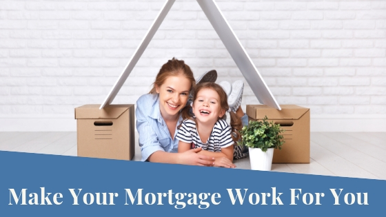 Make your Mortgage Work For You