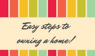 Easy steps to owning a home!