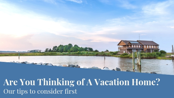 Thinking About A Vacation Home?